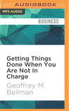 Getting Things Done When You Are Not In Charge: Second Edition