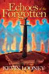 Echoes of the Forgotten by Kevin Looney