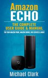 Amazon Echo: The Complete User Guide & Manual for Your Amazon Prime, Amazon eBooks, Web Services & More! (Alexa Echo, Master your Echo, Amazon Tap)
