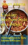 Cooking Southern Style on a Budget: 10 Inexpensive & Tasty Southern Recipes