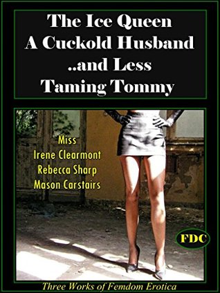 The Ice Queen / A Cuckold Husband... and Less / Taming Timmy