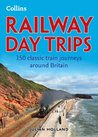 Railway Day Trips: 150 classic train journeys from around Britain