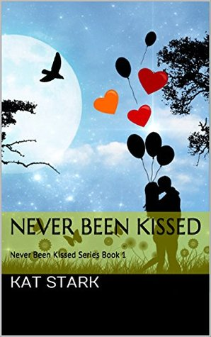 Never Been Kissed (Never Been Kissed Book 1)