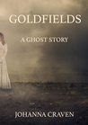 Goldfields: A Ghost Story (History and Horrors short story collection #1)