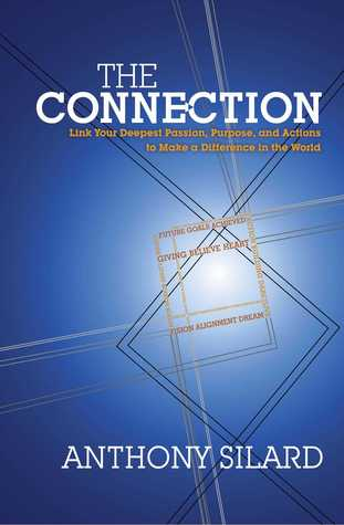 The Connection: Link Your Deepest Passion, Purpose, and Actions to Make a Difference in the World