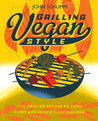 Grilling Vegan Style: 100 Fired Up Recipes to Turn Every Bite into a Backyard BBQ