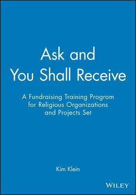 Ask and You Shall Receive Participant Manual: A Fundraising Training Program for Religious Organizations and Projects Set