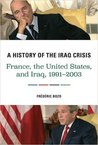 A History of the Iraq Crisis: France, the United States, and Iraq, 1991-2003
