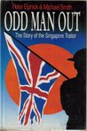 Odd Man Out: The Story Of The Singapore Traitor