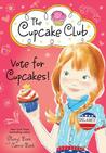 Vote for Cupcakes! (The Cupcake Club, #10)