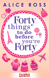 Forty things to do before you're Forty by Alice Ross
