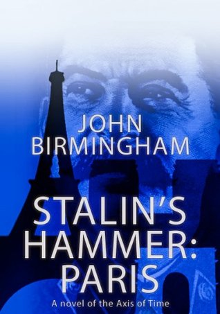 Stalin's Hammer: Paris (Axis of Time, #6)