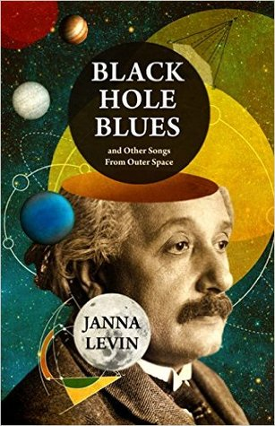 Image result for Black Hole Blues & Other Songs from Outer Space by Janna Levin