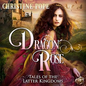 Image result for Dragon Rose (Tales of the Latter Kingdoms #2) by Christine Pope