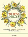 Flower Designs: 70 Attractive Flower Designs for Mindful Relaxation (Flower Designs, floral patterns, flowers)