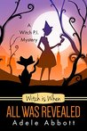 Witch is When All Was Revealed (A Witch P.I. Mystery #12)