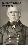 Zachary Taylor: A Biography