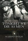 Tonight We Die As Men PB: The Untold Story of Third Batallion 506 Parachute Infantry Regiment from Toccoa to D-Day