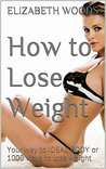 How to Lose Weight: Your way to IDEAL BODY or 1000 ways to lose weight