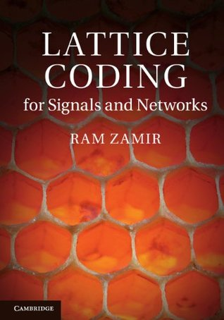Lattice Coding for Signals and Networks: A Structured Coding Approach to Quantization, Modulation, and Multiuser Information Theory