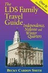 The LDS Family Travel Guide Independence to Nauvoo