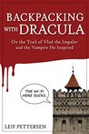 """Backpacking with Dracula: On the Trail of Vlad """"the Impaler"""" Dracula and the Vampire He Inspired"""