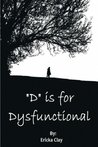 """""""D"""" Is For Dysfunctional"""