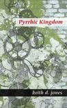 Pyrrhic Kingdom by Keith D. Jones