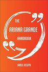 The Ariana Grande Handbook - Everything You Need To Know About Ariana Grande