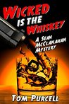 Wicked Is the Whiskey: A Sean McClanahan Mystery (Sean McClanahan Mysteries Book 1)