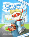 What Does Super Jonny Do When Mom Gets Sick? 2nd Us Edition: Recommended by Teachers and Health Professionals