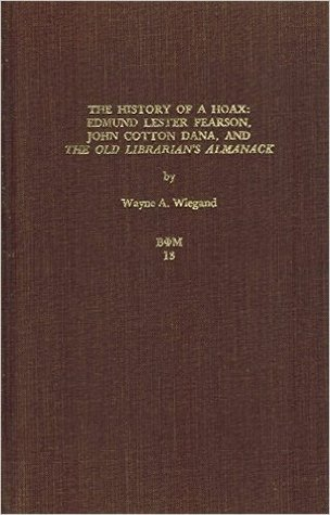 The History Of A Hoax: Edmund Lester Pearson, John Cotton Dana, And The Old Librarian's Almanack