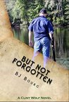But Not Forgotten (Clint Wolf Mystery Trilogy, #1)