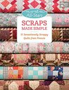 Moda All-Stars - Scraps Made Simple: 15 Sensationally Scrappy Quilts from Precuts