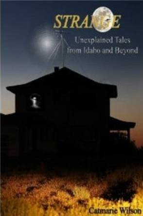 STRANGE Unexplained Tales from Idaho and Beyond