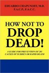 How Not to Drop Dead!: A Guide for Prevention of 201 Causes of Sudden or Rapid Death