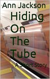 Hiding On The Tube: A Short Story (The Horrors Of Menopause Book 1)