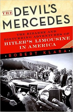 The Devil's Mercedes: The Bizarre and Disturbing Adventures of Hitler's Limousine in America