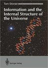 Information and the Internal Structure of the Universe: An Exploration Into Information Physics