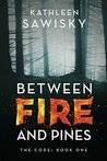 Between Fire and Pines by Kathleen Sawisky