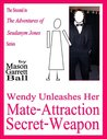 Wendy Unleashes Her Mate-Attraction Secret-Weapon (The Adventures of Seudanym Jones Book 2)