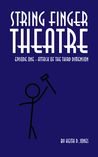 String Finger Theatre, Episode One by Keith D. Jones