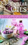 Essential Oils Recipes: The guide to natural remedies with 50+ DIY Recipes for your body and mind (natural remedies, essential oils for beginner, aromatherapy, ... oils guide, weight-loss, beauty, pet)