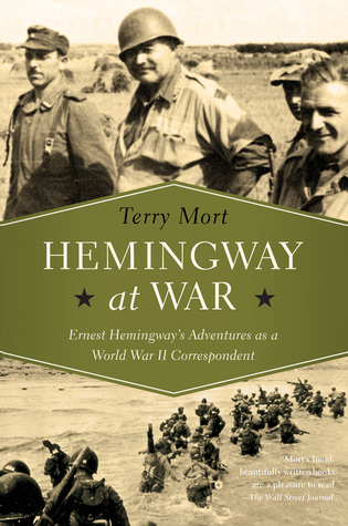 Hemingway at War: Ernest Hemingway's Adventures as a World War II Correspondent
