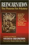 Reincarnation: The Phoenix Fire Mystery: An East-West Dialogue on Death and Rebirth from the Worlds of Religion, Science, Psychology, Philosophy, Art, and Literature, and from Great Thinkers of the Past and Present