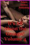 It's All About the Groups Volume 4: Five Tales of Sex in Groups