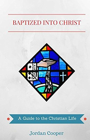 Baptized into Christ: A Guide to the Christian Life