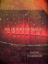 An Hour for Magic by Justin Fulkerson