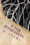 P for Possession by A.  Adams