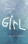 The Naming of Girl by Rhonda G. Williams